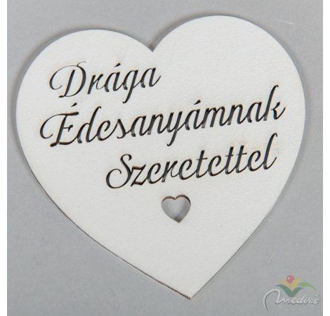 Fa szív fehér Drága Édesanyámnak felitattal 10cm